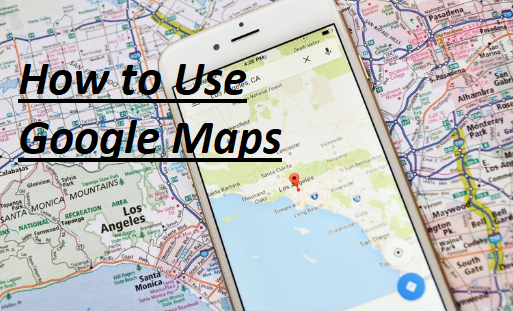 How to Use Google Maps – Google Maps App | How to Use Google Map to Reach Destination