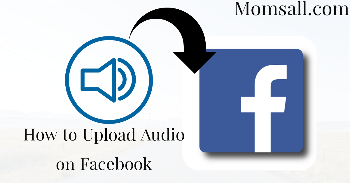 How to Upload Audio On Facebook - Facebook Audio