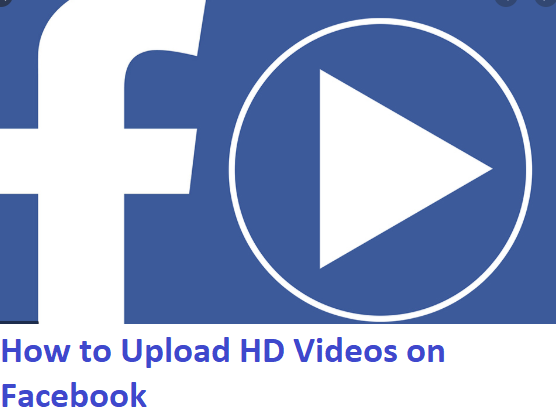 How to Upload HD Videos on Facebook - To Ensure Your Video Quality Remains the Same
