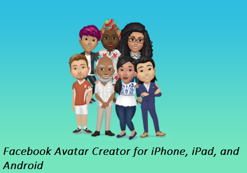 Facebook Avatar Creator for iPhones, iPads, and Android – How to Use Facebook Avatar