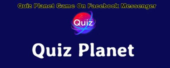 Play Facebook Messenger Quiz Planet Game