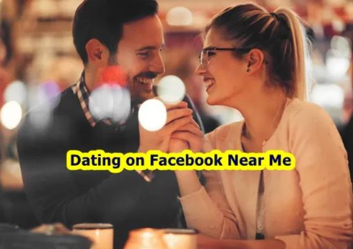 Dating On Facebook Close To Me