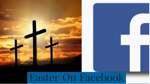 7 Ideas For Easter Celebration on Facebook