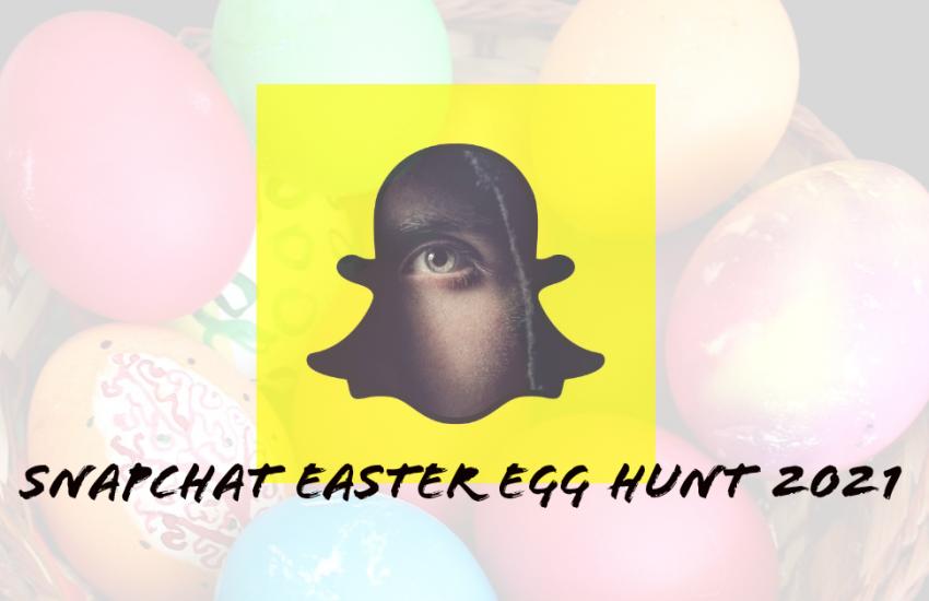 Snapchat Easter Egg Hunt Review 2021